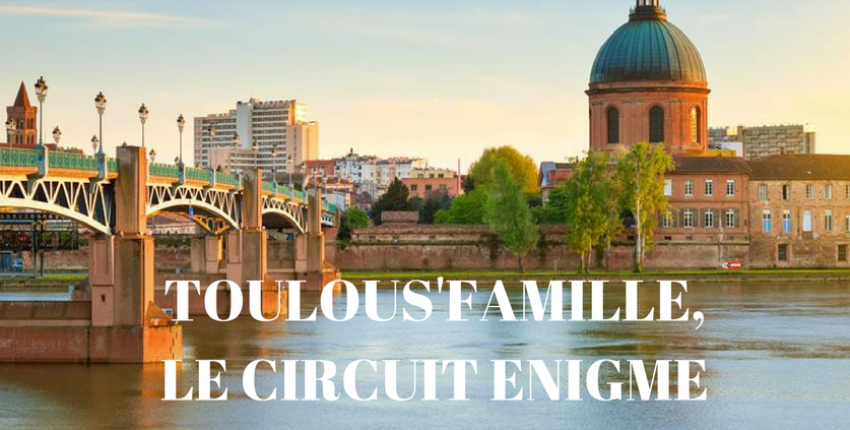 Circuit Enigme -Toulous' Famille